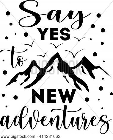 Say Yes To New Adventures. Hand Drawn Motivation Poster. Mountains Related Typographic Quote.