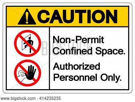 Caution Non Permit Confined Space Authorized Personnel Only Symbol Sign, Vector Illustration, Isolat