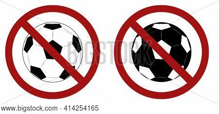 Set Of Silhouettes Of Soccer Balls In The Prohibition Sign. Ban On Football Matches. Public Events I