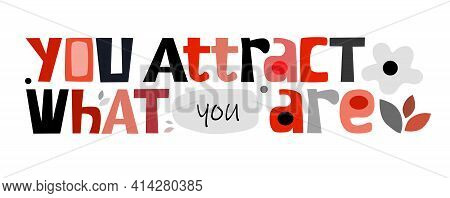 You Attract What You Are Affirmation Inspiring Quote. Colourful Letters. Inspiring, Builds Self Este