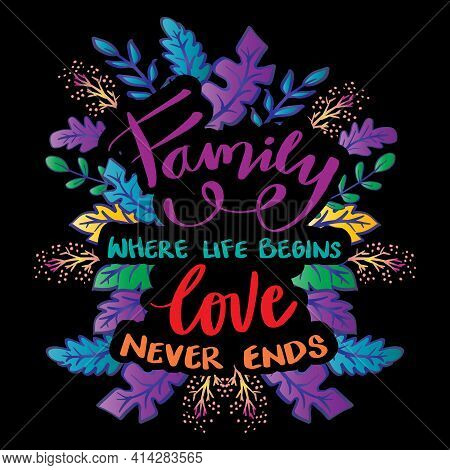 Family Where Life Begins Love Never Ends. Motivational Quote.
