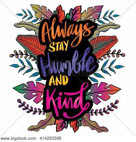 Always Stay Humble And Kind. Motivational Quote.