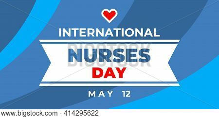 International Nurses Day. Vector Horizontal Banner, Card, Poster For Social Media With Text: Interna