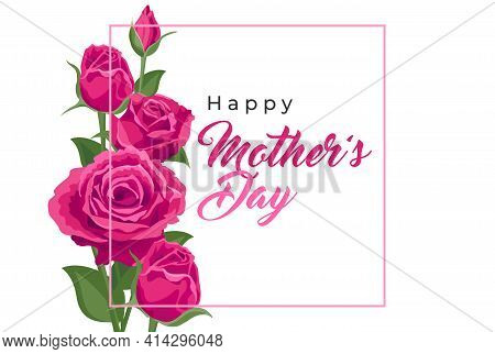 Happy Mother's Day. Vector Banner, Card, Poster With Beautiful Pink Roses. Lettering Happy Mother's