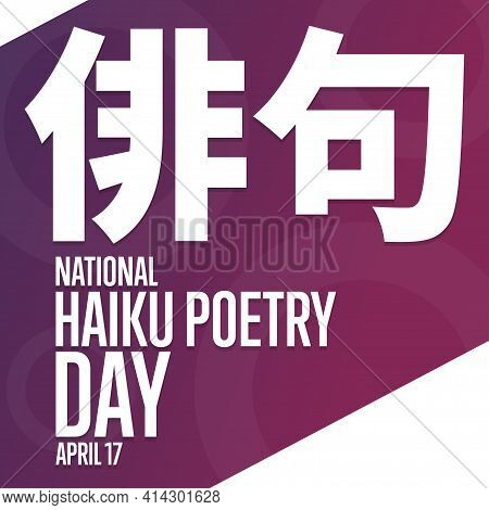 National Haiku Poetry Day. April 17. Holiday Concept. Inscription Haiku In Japanese. Template For Ba
