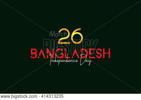 The Independence Day Of Bangladesh, Taking Place On 26 March Is A National Holiday. It Commemorates