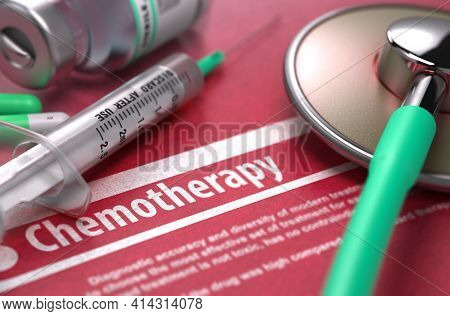 Chemotherapy - Printed Diagnosis On Red Background With Blurred Text And Composition Of Pills, Syrin