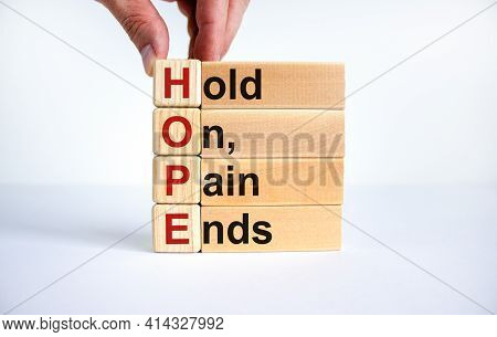 Hope, Hold On, Pain Ends Symbol. Wooden Cubes With Words 'hope, Hold On, Pain Ends. Beautiful White