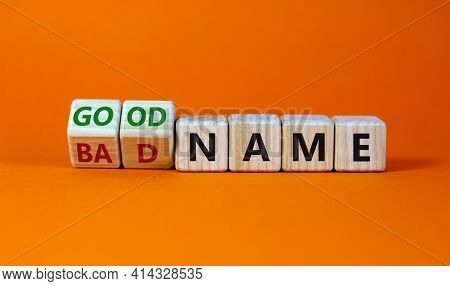 Good Or Bad Name Symbol. Turned Wooden Cubes And Changed Words 'bad Name' To 'good Name'. Beautiful