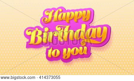 Happy Birthday To You. Volumetric Glossy Text On Pink. Background With Gradient Halftone Effect. Vec