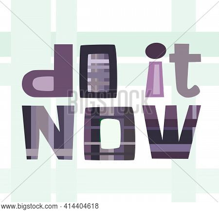 Do It Now Affirmation Vector Letter Phrase. Colourful Letters. Motivational Inspiring, Builds Self E