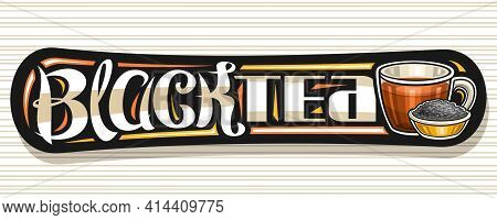 Vector Banner For Black Tea, Decorative Label With Illustration Of Transparent Teacup With Hot Brown