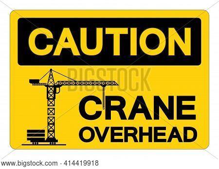Caution Crane Overhead Symbol Sign, Vector Illustration, Isolate On White Background Label .eps10