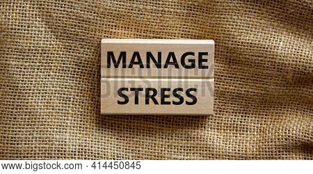 Manage Stress And Be Health Symbol. Wooden Blocks With Words 'manage Stress'. Beautiful Canvas Backg