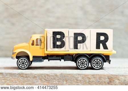 Toy Truck Hold Alphabet Letter Block In Word Bpr (abbreviation Of Business Process Reengineering Or
