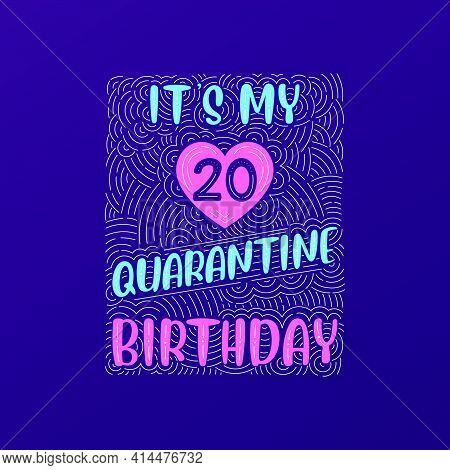 It's My 20 Quarantine Birthday. 20 Years Birthday Celebration In Quarantine.