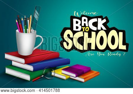 Back To School Vector Banner Background. Welcome Back To School Text With Pens And Mug Holder Educat