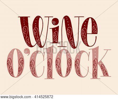 Wine Oclock Hand Lettering. Text For Restaurant, Winery, Vineyard, Festival. Phrase For Menu, Print,