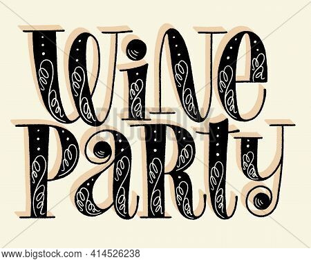 Wine Party Hand Lettering. Text For Restaurant, Winery, Vineyard, Festival. Phrase For Menu, Print,