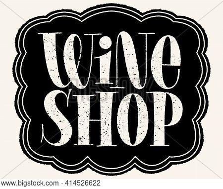 Wine Shop Hand Lettering Typography. Text For Restaurant, Winery, Vineyard, Festival. Phrase For Men