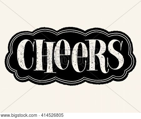 Cheers Hand Lettering Typography. Text For Restaurant, Winery, Vineyard, Festival. Phrase For Wine M