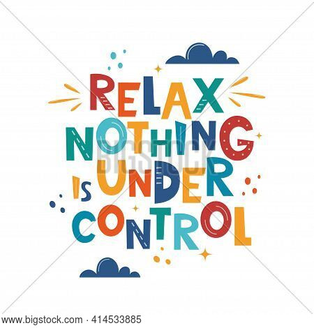 Relax Nothing Is Under Control. Hand Drawn Motivation Lettering Phrase For Poster, Logo, Greeting Ca