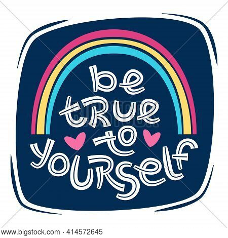 Be True To Yourself. Positive Thinking Quote Promoting Self Care And Self Worth.