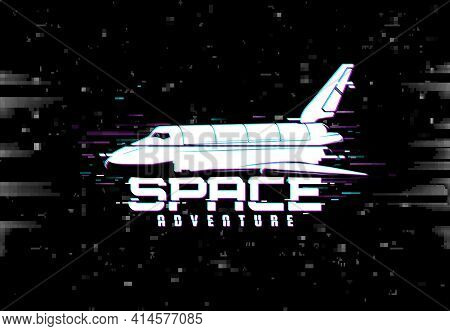 Space Adventure Vector Poster With Shuttle And Glitch Effect. Spaceshop In Outer Cosmos, Galaxy Rese