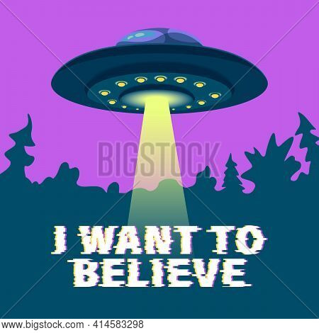 Poster With Flying Saucer Ufo And Lettering - I Want To Believe. Vector Illustration, Design Element