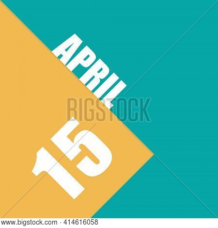 April 15th. Day 15 Of Month, Illustration Of Date Inscription On Orange And Blue Background Spring M