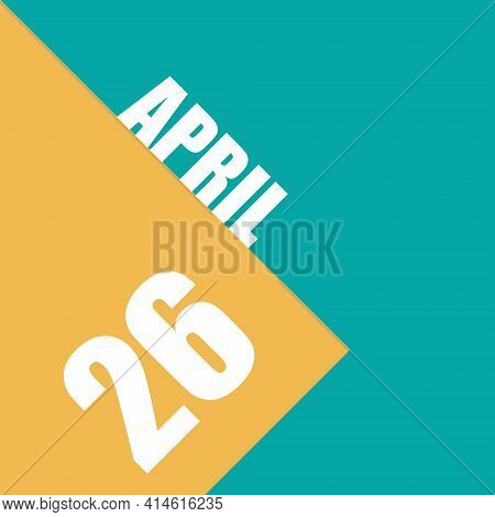 April 26th. Day 26 Of Month, Illustration Of Date Inscription On Orange And Blue Background Spring M