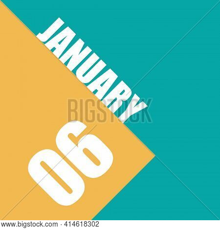 January 6Th. Day 6 Of Month,illustration Of Date Inscription On Orange And Blue Background Winter Mo