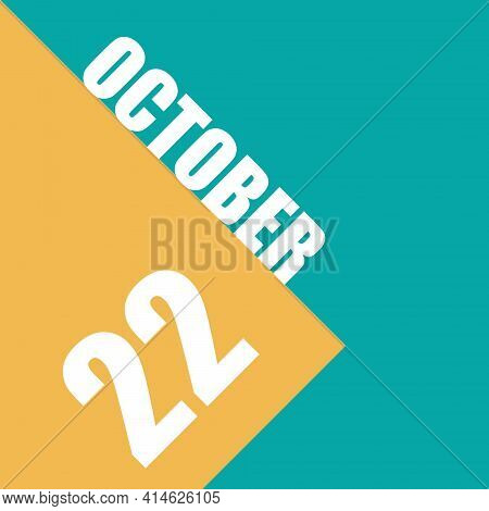 October 22Nd. Day 22 Of Month,illustration Of Date Inscription On Orange And Blue Background Autumn