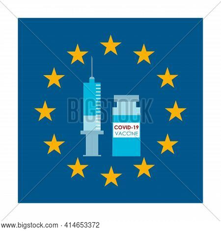 Eu Flag And Syringe With Coronavirus Vaccine. Concept Of Mass Immunization And Vaccination Against C