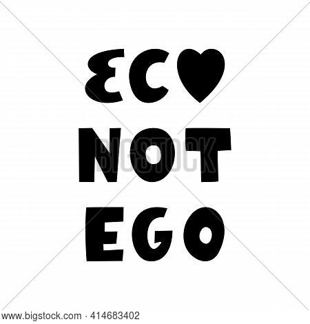 Eco Not Ego. Hand Drawn Ecological Quote. Isolated On White Background.