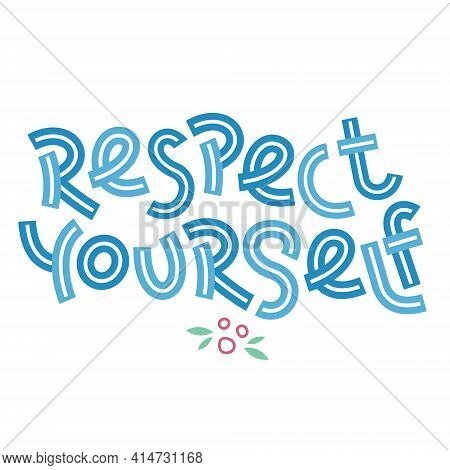Respect Yourself. Positive Thinking Quote Promoting Self Care And Self Worth.