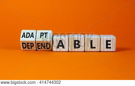 Adaptable Or Dependable Symbol. Turned Wooden Cubes And Changed The Word Dependable To Adaptable. Be