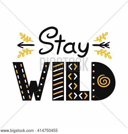 Stay Wild Slogan. Vector Scandinavian Style Cartoon Illustration. Isolated On White Background. Stay