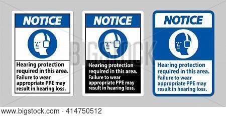 Notice Sign Hearing Protection Required In This Area, Failure To Wear Appropriate Ppe May Result In