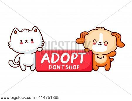 Cute Funny Dog And Cat Hold Sign Adopt Dont Shop. Vector Flat Line Cartoon Kawaii Character Illustra
