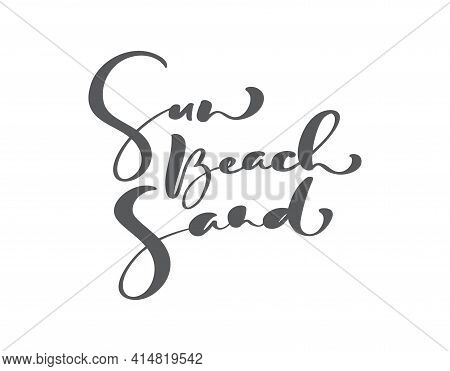 Vector Hand Drawn Brush Calligraphy Lettering Text Sun Beach Sand. Summer Phrase Isolated On White B