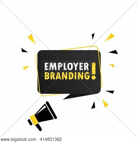 Megaphone With Employer Branding Speech Bubble Banner. Loudspeaker. Can Be Used For Business, Market