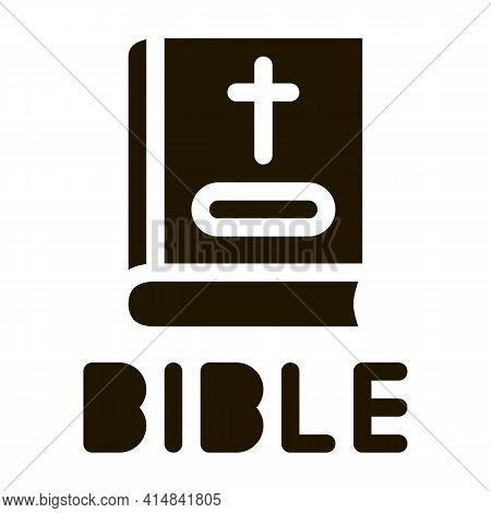 Holy Bible Of Christians Glyph Icon Vector. Holy Bible Of Christians Sign. Isolated Symbol Illustrat