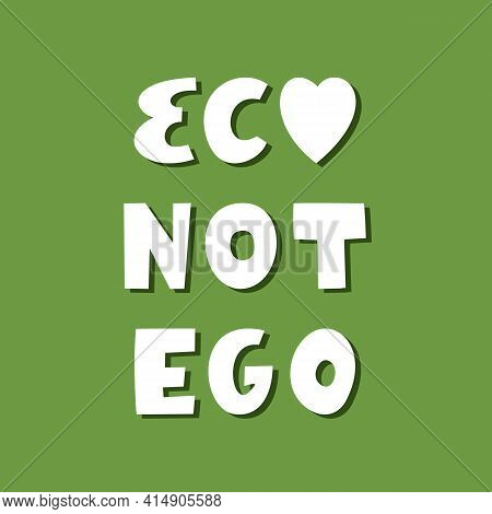 Eco Not Ego. White Hand Drawn Ecological Lettering With Shadow On Green Background.