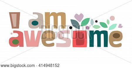 I Am Awesome  Phrase Vector Colourful Letters. Confidence Building Words, Phrase For  Personal Growt