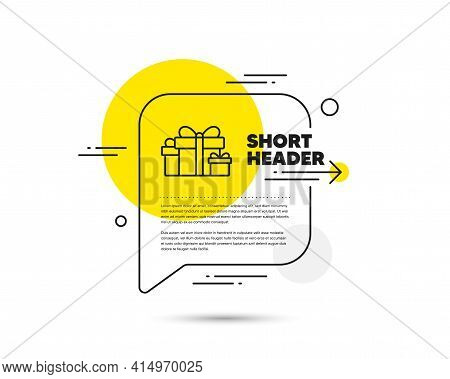 Gift Boxes Line Icon. Speech Bubble Vector Concept. Present Or Sale Sign. Birthday Shopping Symbol.