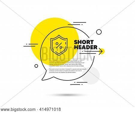 Loan Percent Line Icon. Speech Bubble Vector Concept. Protection Shield Sign. Credit Percentage Symb