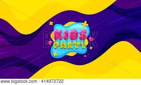 Kids Party Sticker. Fluid Liquid Background With Offer Message. Fun Playing Zone Banner. Children Ga