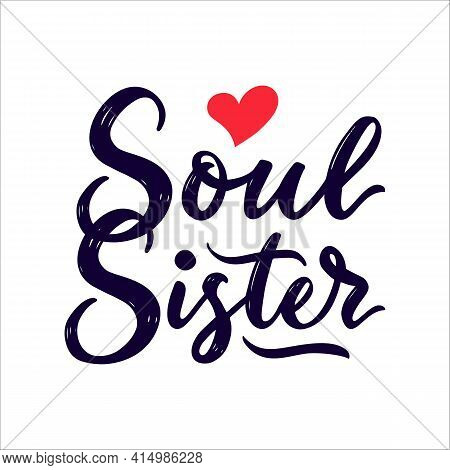 Motivational Quote Soul Sister With Red Heart. Calligraphic Phrase. Vector Script. Positive Saying.