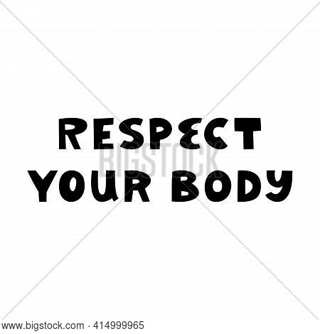 Respect Your Body. Cute Hand Drawn Lettering Isolated On White Background. Body Positive Quote.
